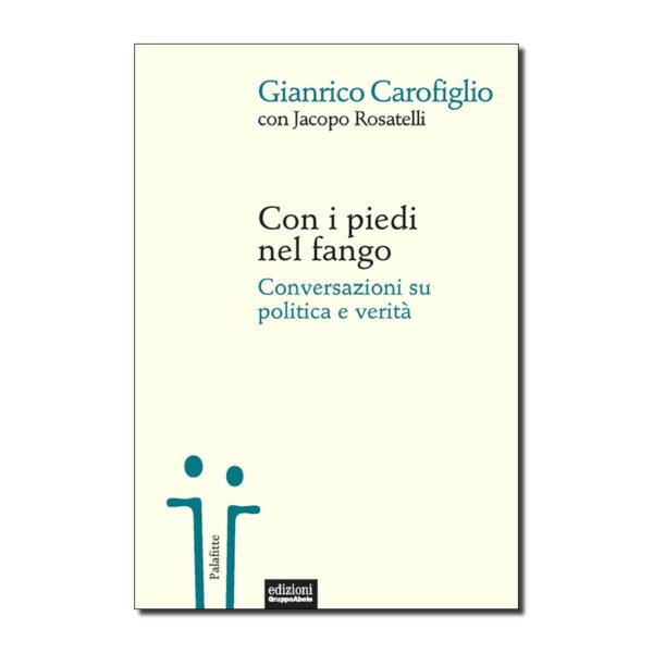 Con i piedi nel fango. Conversazioni su politica e verità, di Gianrico Carofiglio e Jacopo Rosatelli