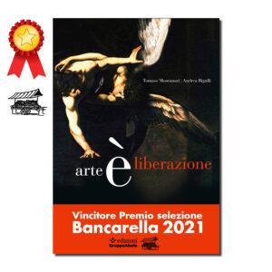 Arte è liberazione - premio selezione Bancarella 2021