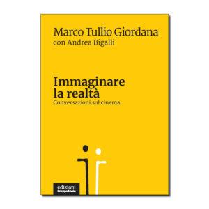 """Copertina del libro """"Immaginare la realtà"""" di Marco Tullio Giordana e Andrea Bigalli"""